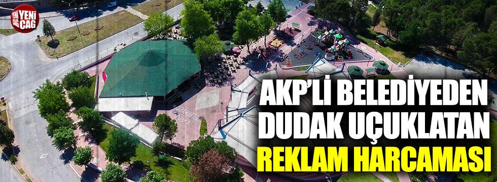 AKP'li belediyeden dudak uçuklatan reklam harcaması