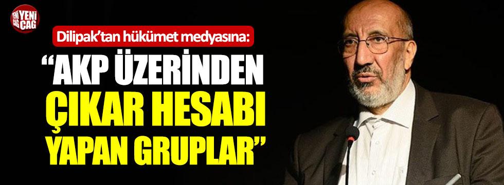 """Dilipak'tan hükümet medyasına: """"AKP üzerinden çıkar hesabı yapan gruplar"""""""