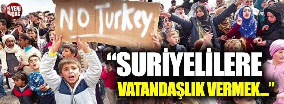 """""""Suriyelilere vatandaşlık vermek Türklerin vatanlarını kaybetmesidir"""""""