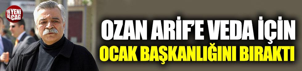 Ozan Arif'e veda için ocak başkanlığını bıraktı