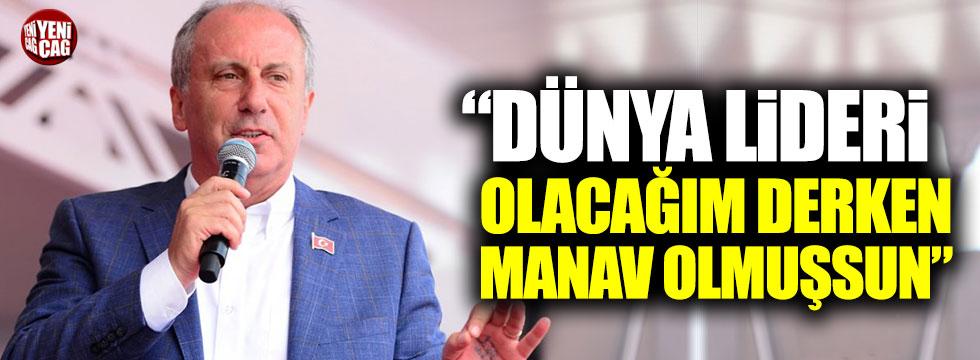 """İnce'den Erdoğan'a: """"Dünya lideri olacağım derken manav olmuşsun"""""""