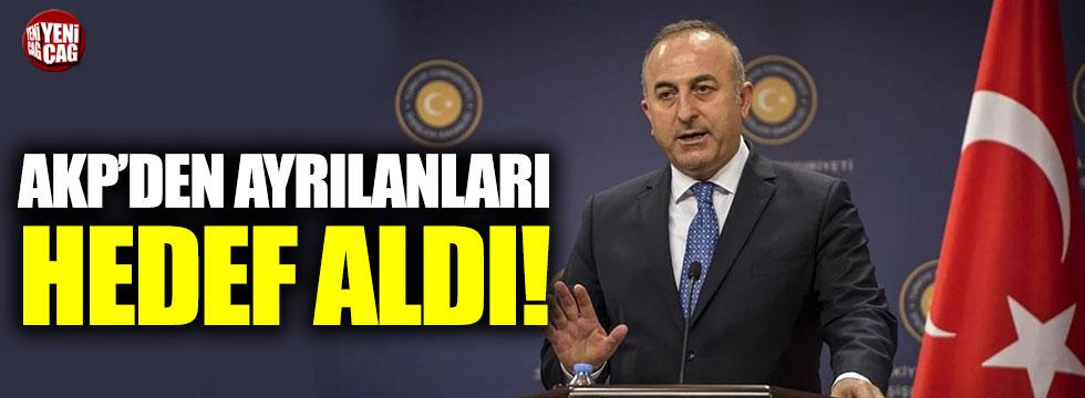 Dışişleri Bakanı Çavuşoğlu AKP'den ayrılanları hedef aldı