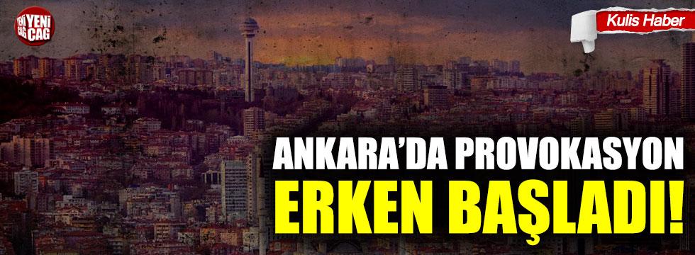 Ankara'da provokasyon erken başladı