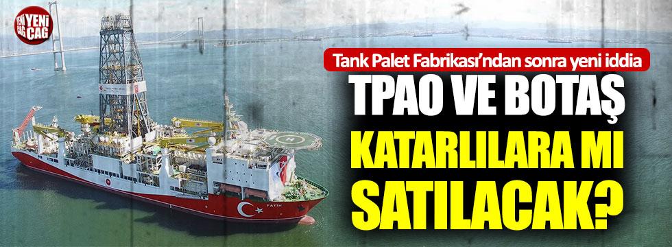 TPAO ve Botaş'ın Katarlılara satılacağı iddiaları Meclis gündeminde