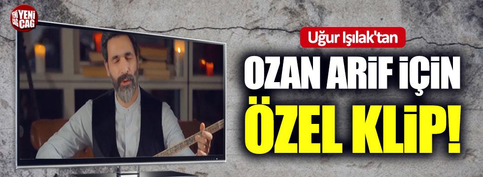 Uğur Işılak'tan Ozan Arif için özel klip