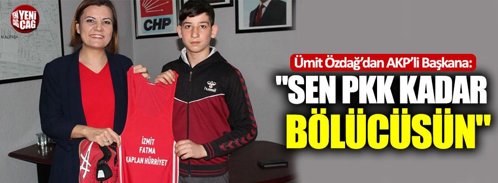 """Ümit Özdağ'dan AKP'li Başkana: """"Sen PKK kadar bölücüsün"""""""