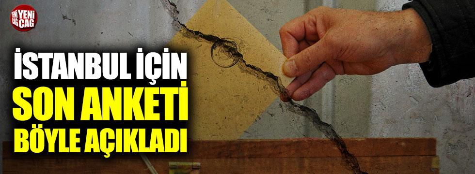İstanbul için son anketi böyle açıkladı
