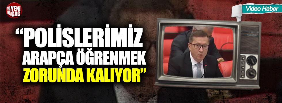 """Lütfü Türkkan: """"Polislerimiz Arapça öğrenmek zorunda kalıyorlar"""""""