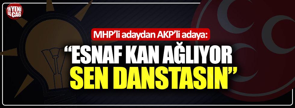 "MHP'li adaydan AKP'li adaya: ""Esnaf kan ağlıyor, sen danstasın"""