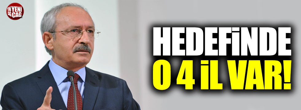 Kılıçdaroğlu'nun hedefinde o 4 il var!