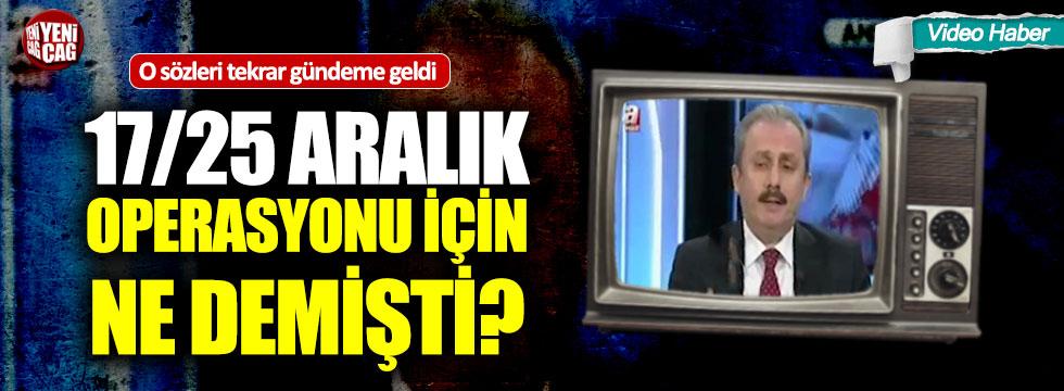 AKP'li Şentop'un 17/25 Aralık sözleri tekrar gündeme geldi