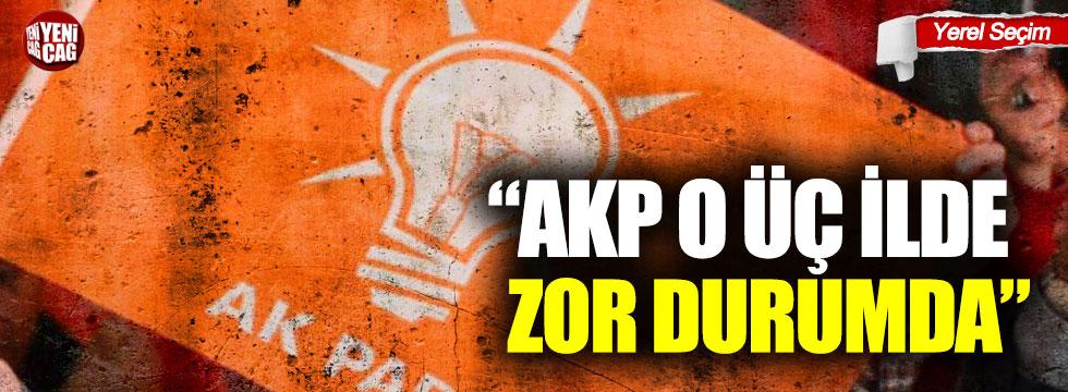 """""""AKP o üç ilde zor durumda"""""""