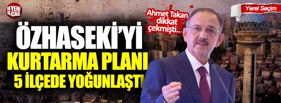 Özhaseki'yi kurtarma planı 5 ilçede yoğunlaştı