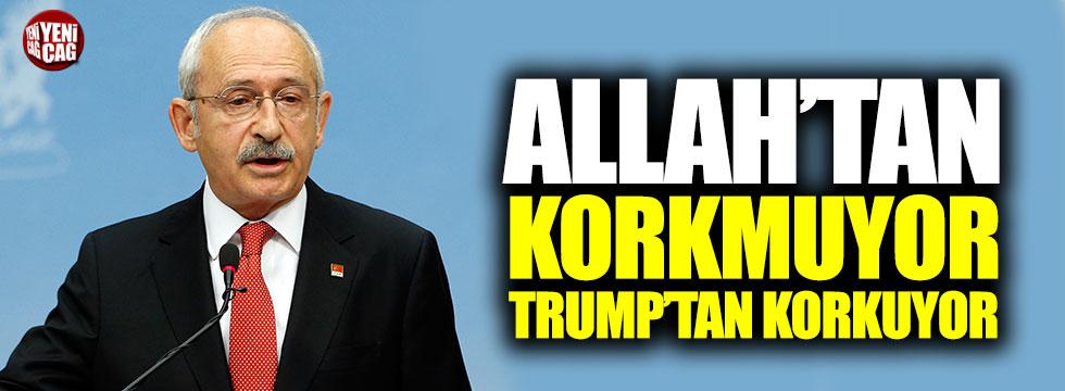 """Kılıçdaroğlu: """"Allah'tan korkmuyorlar, Trump'tan korkuyorlar"""""""