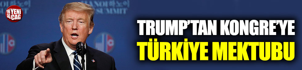 Trump'tan Kongre'ye Türkiye mektubu