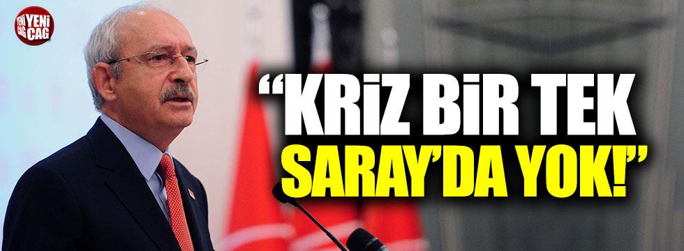 """Kılıçdaroğlu: """"Kriz bir tek Saray'da yok"""""""