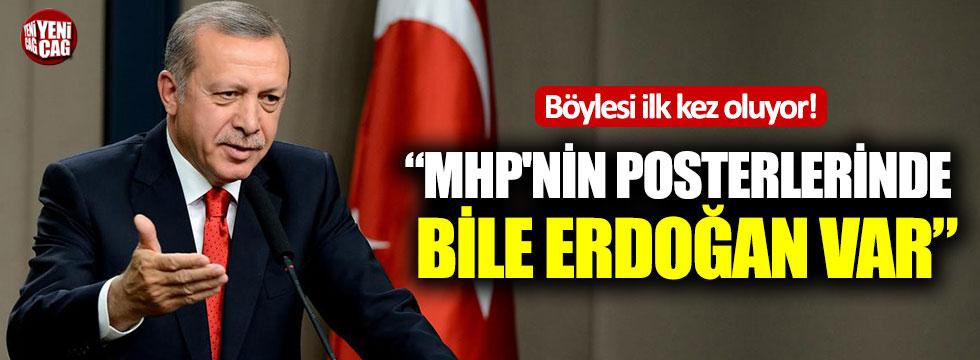 """Böylesi ilk kez oluyor!  """"MHP'nin posterlerinde bile Erdoğan var"""""""