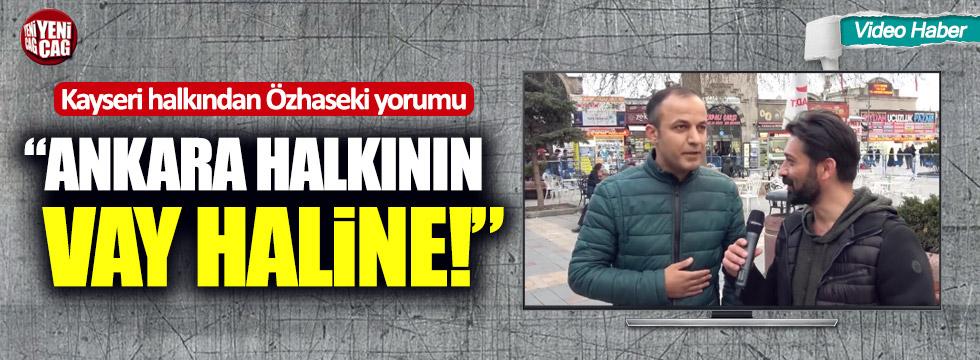 """Kayseri halkından Mehmet Özhaseki yorumu: """"Ankara halkının vay haline"""""""
