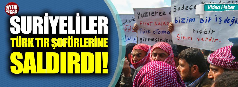 Suriyeliler Türk TIR şoförlerine saldırdı
