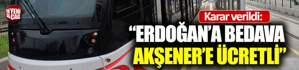 """Karar verildi: """"Erdoğan'a bedava Akşener'e ücretli"""""""