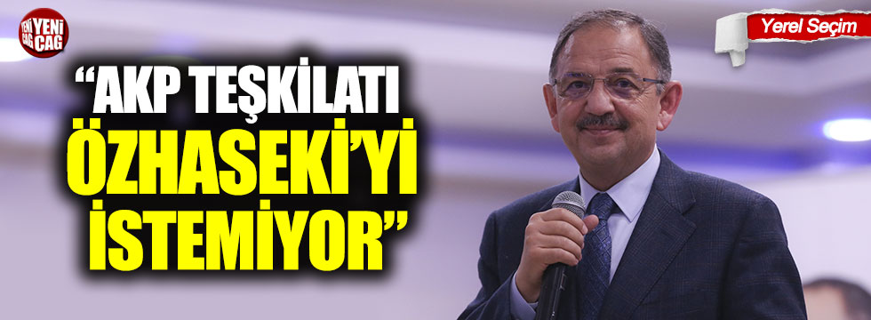 """""""AKP Teşkilatı Özhaseki'yi istemiyor"""""""