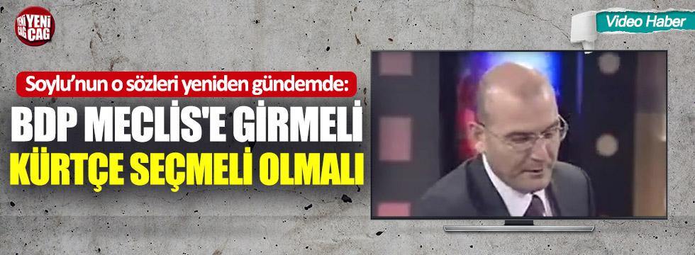 """Süleyman Soylu'nun o sözleri yeniden gündemde: """"BDP Meclis'e girmeli"""""""