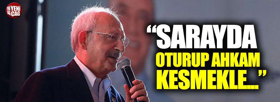 """Kemal Kılıçdaroğlu: """"Sarayda oturup ahkam kesmekle..."""""""