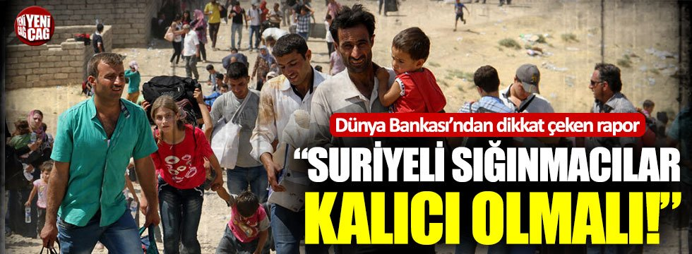 Dünya Bankası Suriyeli Sığınmacılar Bulundukları ülkede Kalıcı Olmalı
