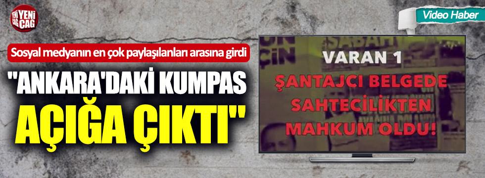 """Sosyal medyada gündem oldu: """"Ankara'daki kumpas açığa çıktı"""""""
