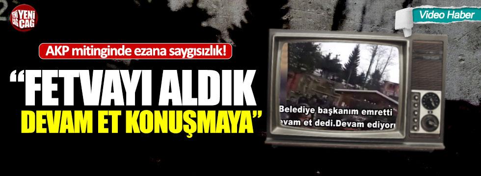 AKP mitinginde ezana saygısızlık