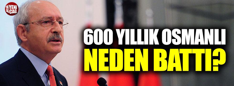 """Kemal Kılıçdaroğlu: """"600 yıllık Osmanlı neden battı?"""""""