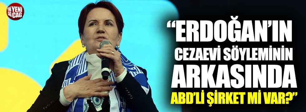 """""""Erdoğan'ın Akşener için kullandığı cezaevi söyleminin arkasında ABD'li şirket mi var?"""""""