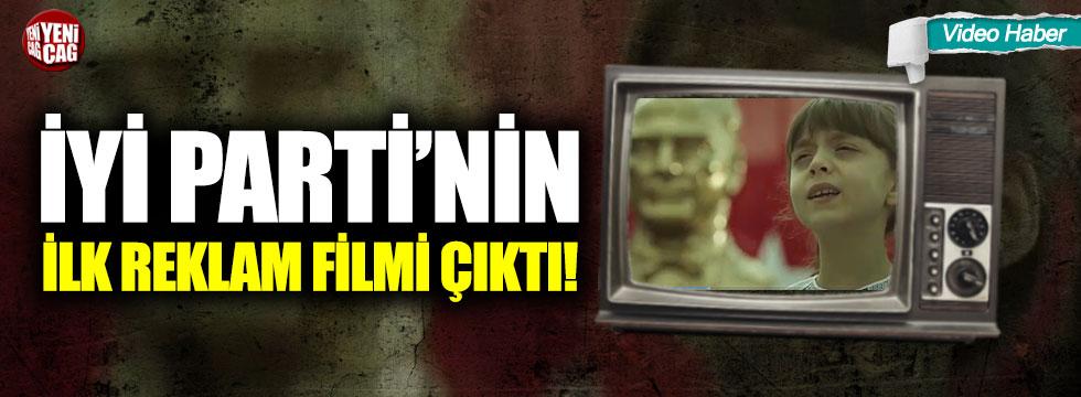 İYİ Parti'nin ilk reklam filmi çıktı