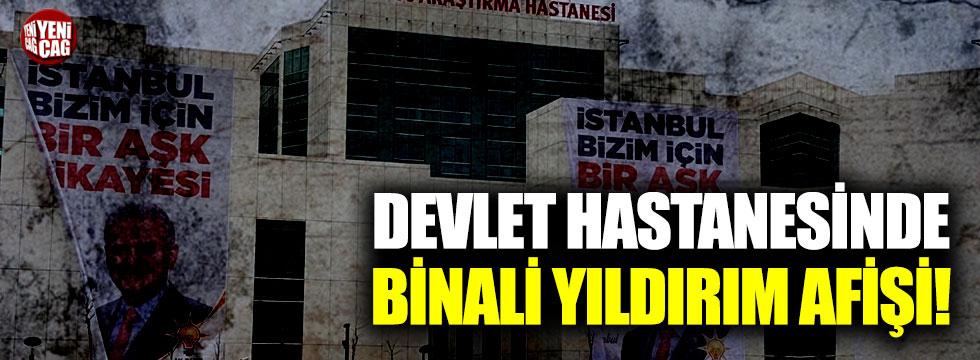 Devlet hastanesinde Binali Yıldırım afişi!