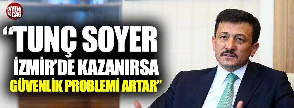 """Hamza Dağ: """"Tunç Soyer İzmir'i kazanırsa güvenlik problemleri artar"""""""