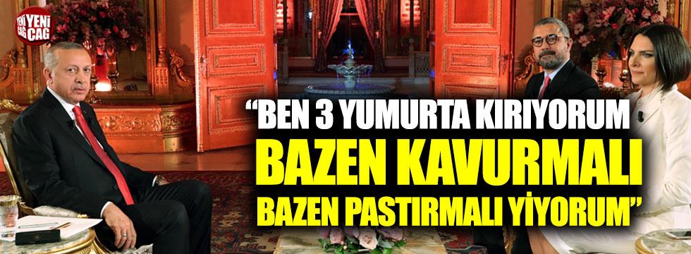 """Erdoğan: """"Ben 3 yumurta kırıyorum bazen kavurmalı, bazen pastırmalı yiyorum"""""""