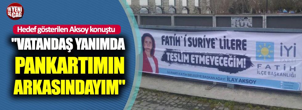 """İlkay Aksoy: """"Vatandaş yanımda, pankartımın arkasındayım"""""""