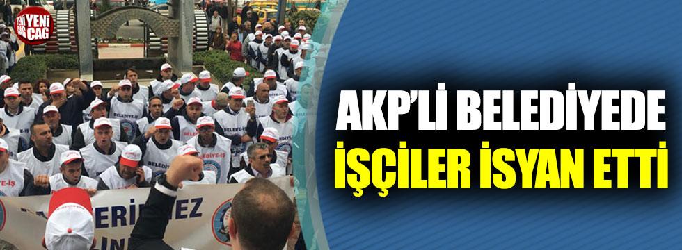 AKP'li belediyede işçiler isyan etti