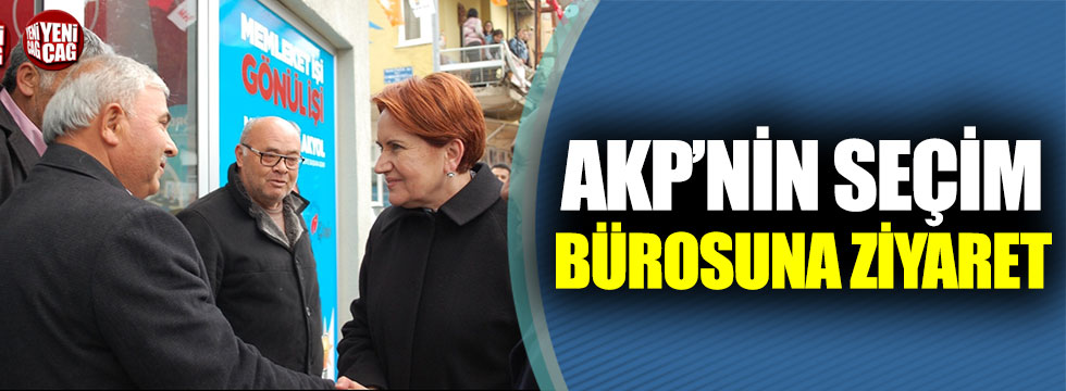 Meral Akşener'den AKP seçim bürosuna ziyaret