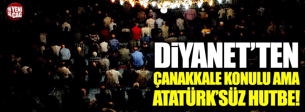 Diyanet'ten Çanakkale konulu ama Atatürk'süz hutbe!
