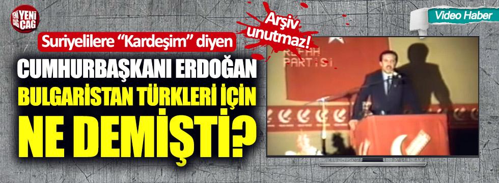 Cumhurbaşkanı Erdoğan Bulgaristan Türkleri için ne demişti?