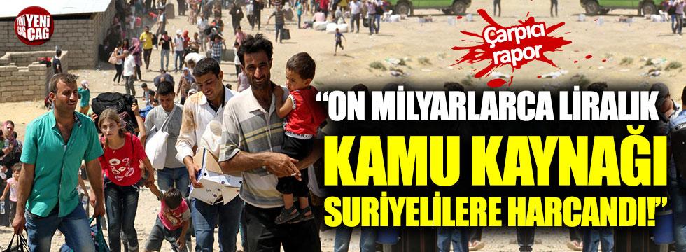 """""""On milyarlarca liralık kamu kaynağı Suriyelilere harcandı!"""""""