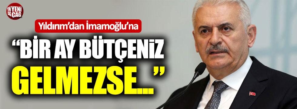 """Binali Yıldırım'dan Ekrem İmamoğlu'na: """"Bir ay bütçeniz gelmezse..."""""""