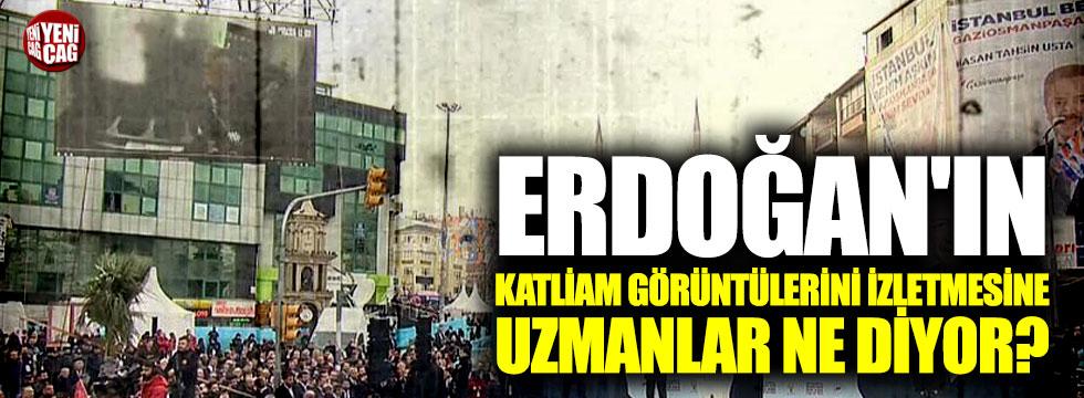 Erdoğan'ın katliam görüntülerini izletmesine uzmanlar ne diyor?