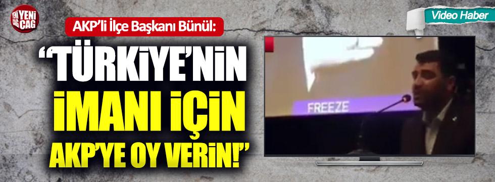 """AKP'li Bünül: """"Türkiye'nin imanı için AKP'ye oy verin"""""""