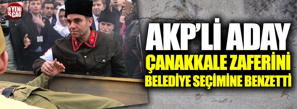 AKP'li aday Çanakkale Zaferini belediye seçimine benzetti