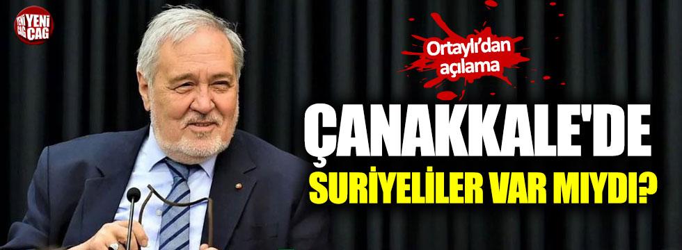 İlber Ortaylı: Çanakkale'de Suriyeliler yoktu!