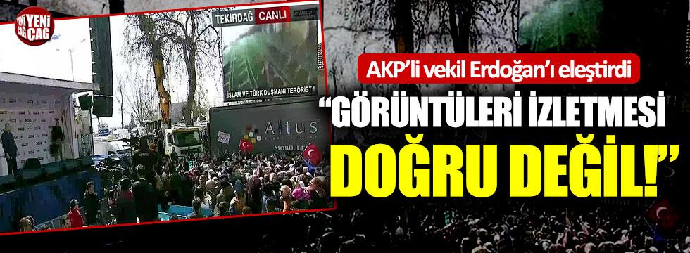 """AKP'li vekil Erdoğan'ı eleştirdi: """"Görüntüleri izletmesi doğru değil"""""""