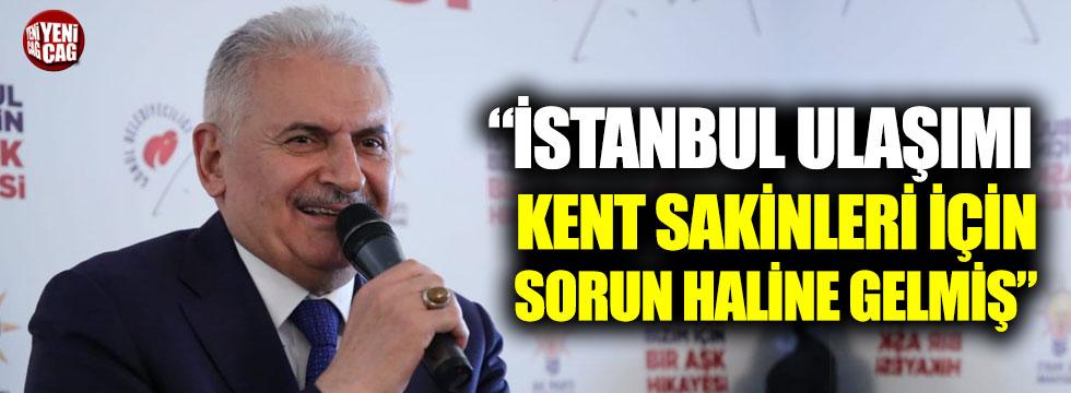 """Binali Yıldırım: """"İstanbul ulaşımı kent sakinleri için sorun haline gelmiş"""""""