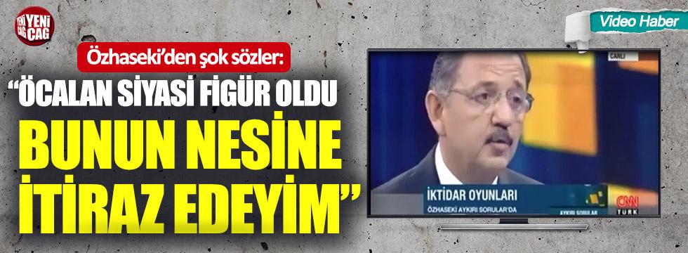 """Özhaseki'den şok sözler: """"Öcalan siyasi figür oldu, bunun nesine itiraz edeyim"""""""